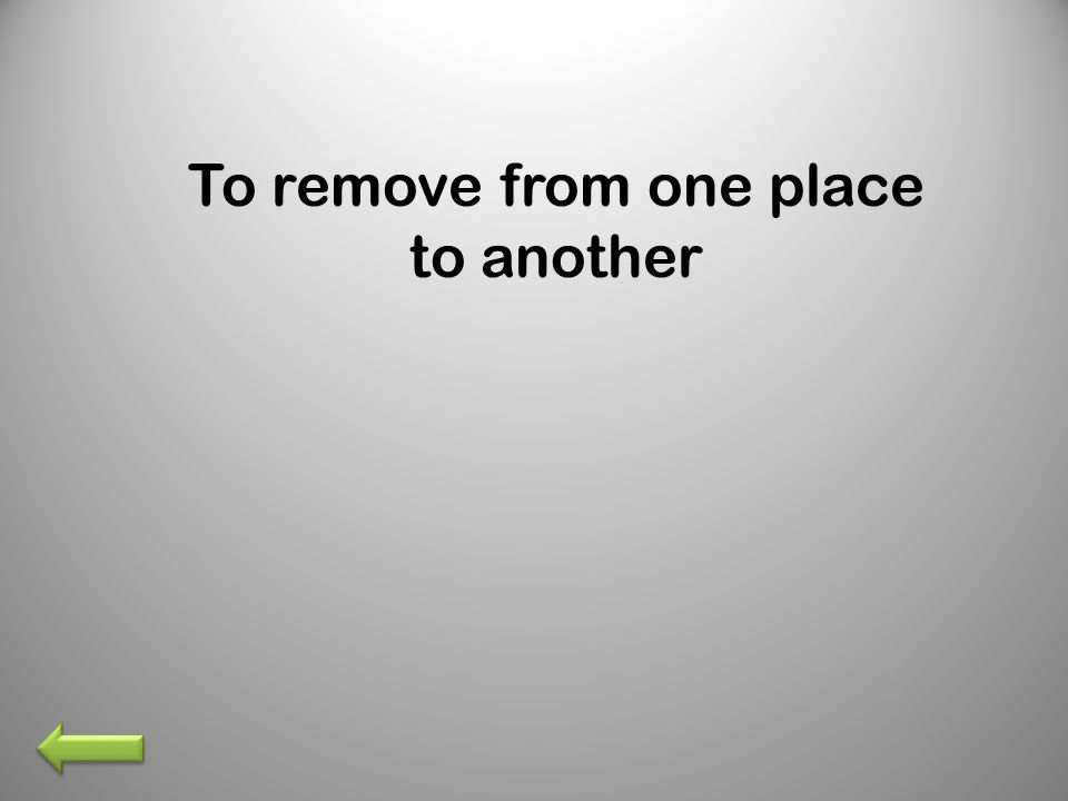 To remove from one place to another