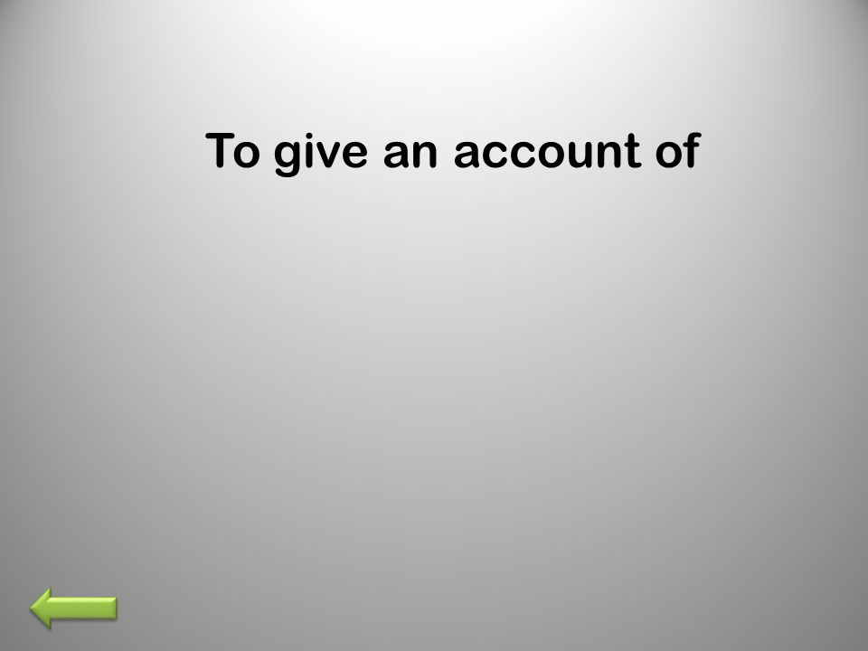 To give an account of