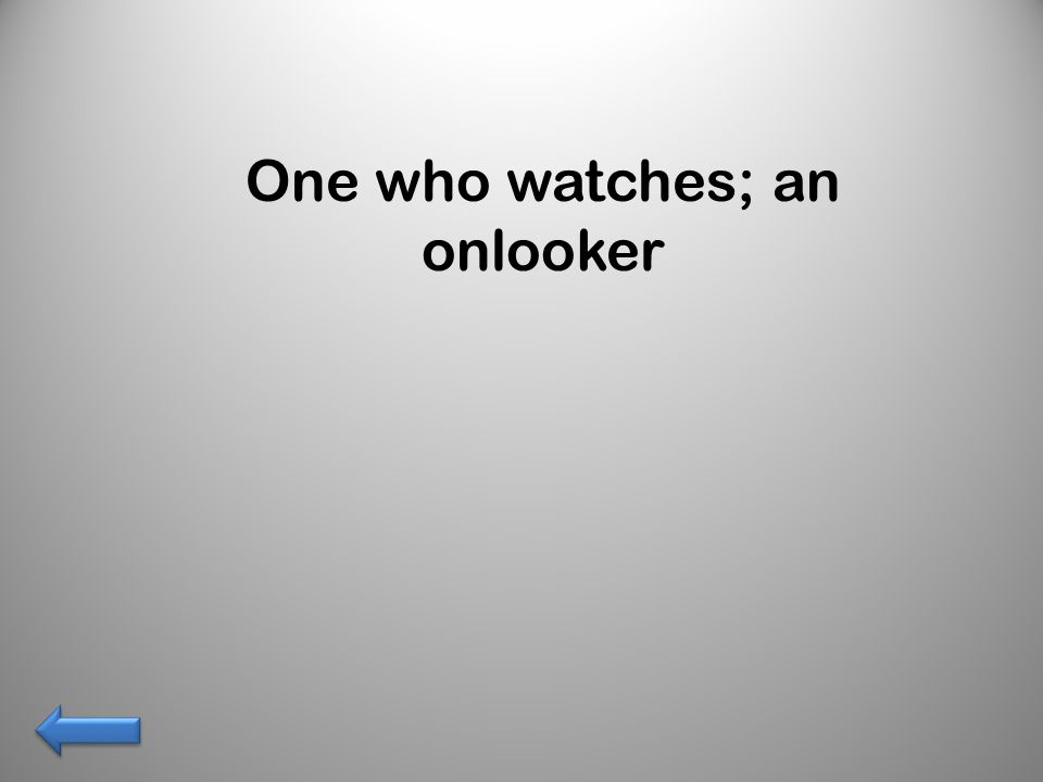 One who watches; an onlooker