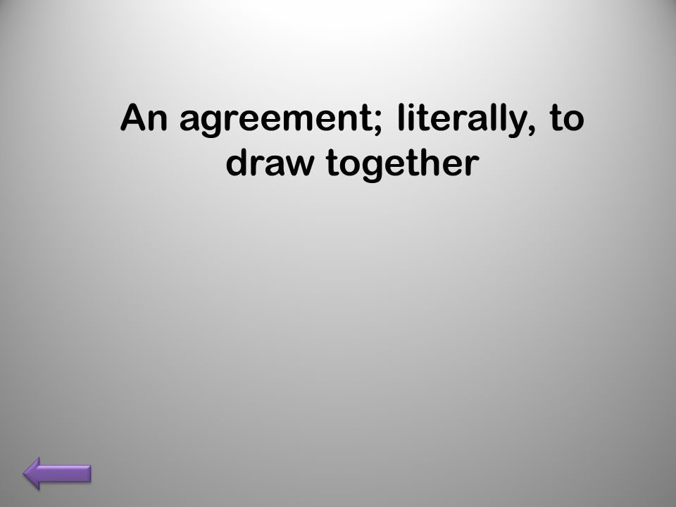 An agreement; literally, to draw together