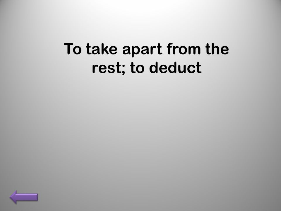 To take apart from the rest; to deduct