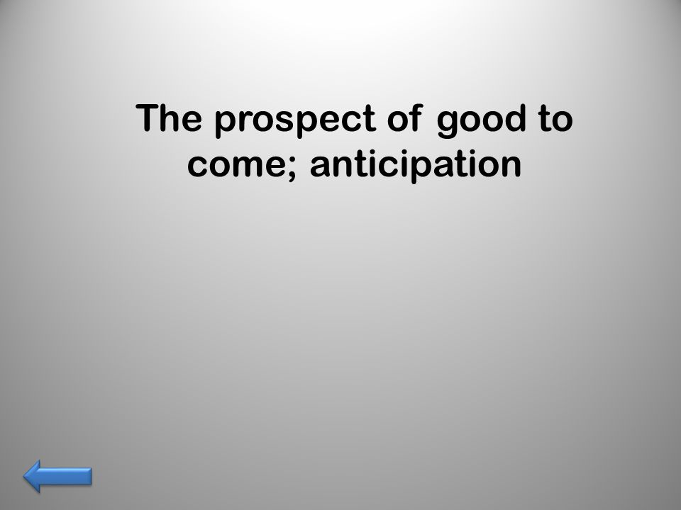 The prospect of good to come; anticipation