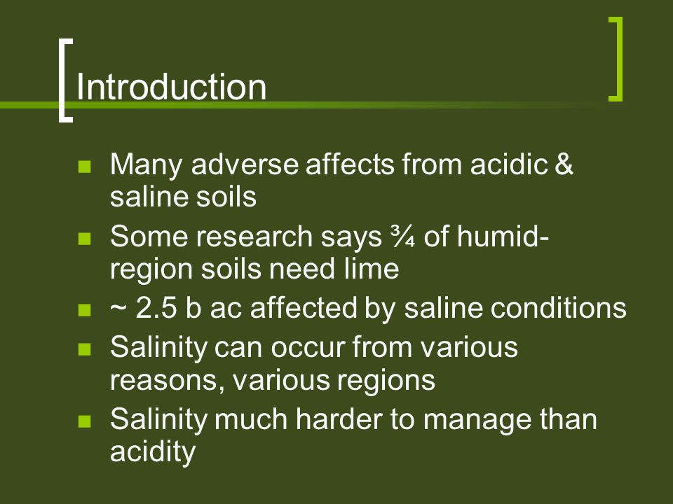 Introduction Many adverse affects from acidic & saline soils Some research says ¾ of humid- region soils need lime ~ 2.5 b ac affected by saline condi