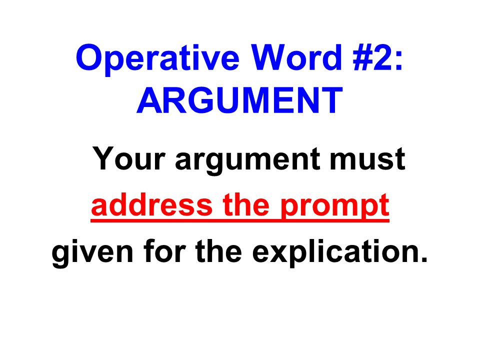 Your argument must address the prompt given for the explication. Operative Word #2: ARGUMENT