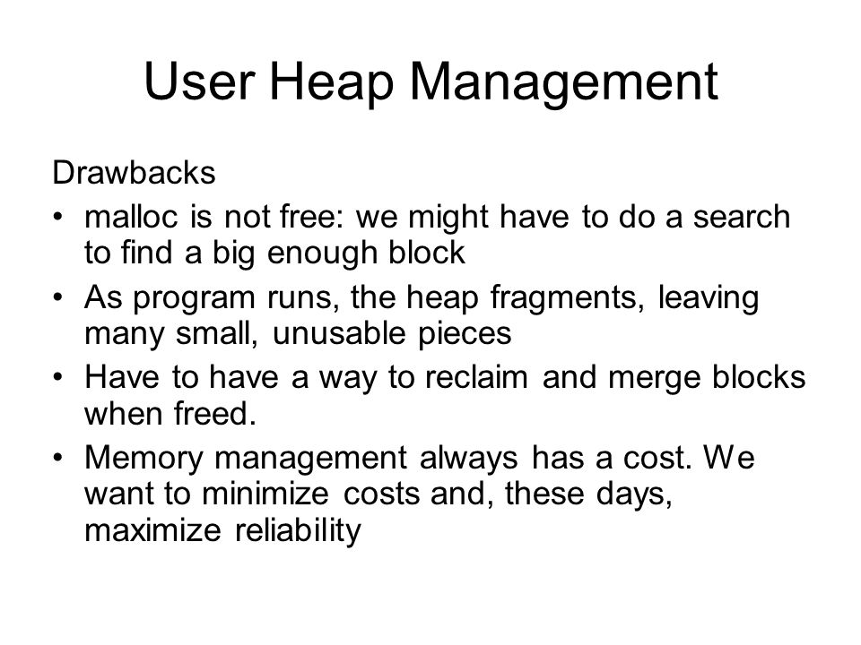 User Heap Management Pro: performance Con: safety livedead not deleted  memory leak deleteddangling reference 