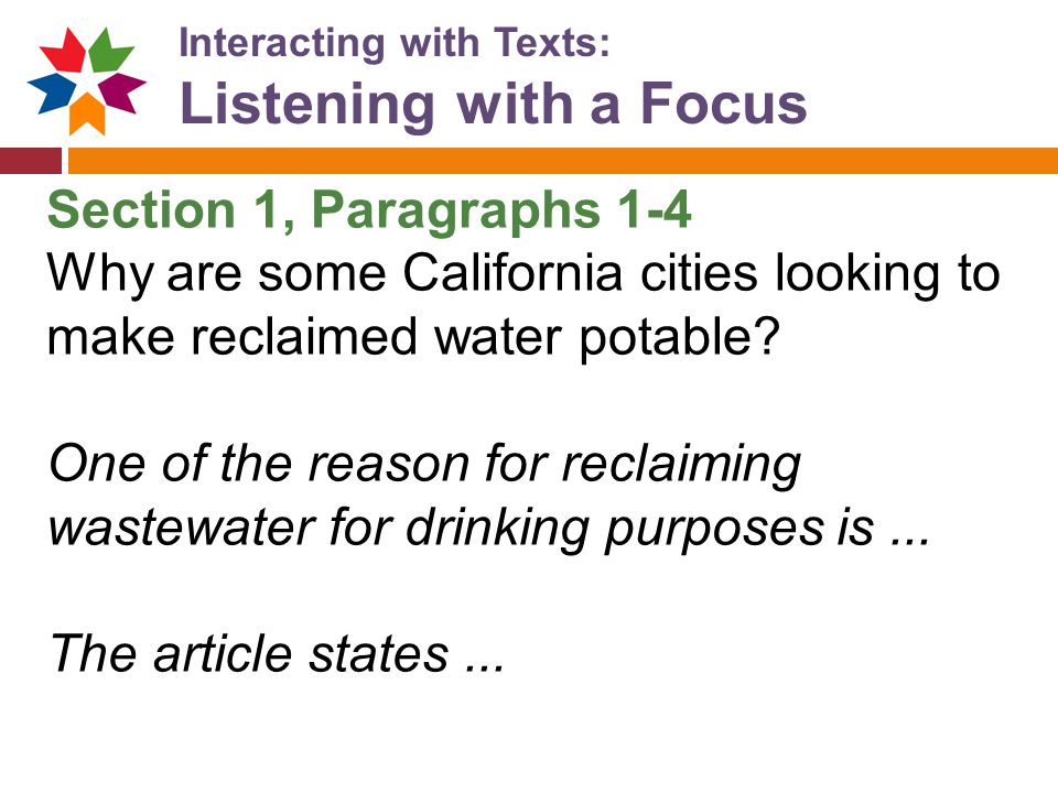 Interacting with Texts: Listening with a Focus Section 1, Paragraphs 1-4 Why are some California cities looking to make reclaimed water potable? One o