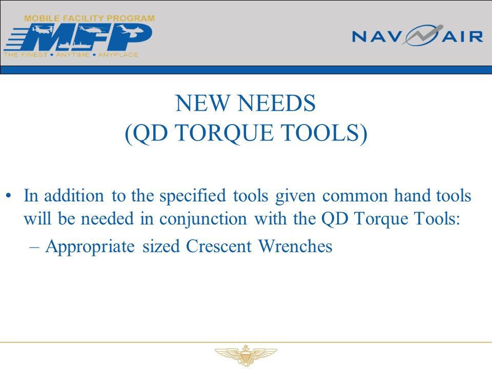 In addition to the specified tools given common hand tools will be needed in conjunction with the QD Torque Tools: –Appropriate sized Crescent Wrenche