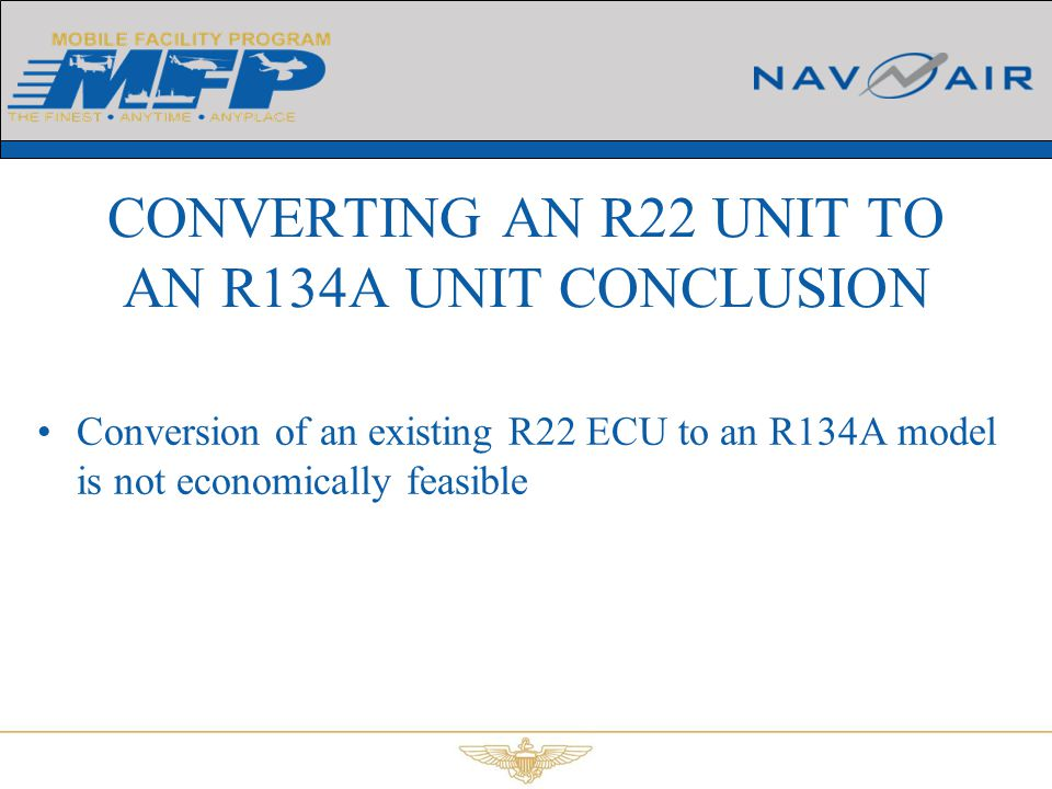 Conversion of an existing R22 ECU to an R134A model is not economically feasible CONVERTING AN R22 UNIT TO AN R134A UNIT CONCLUSION