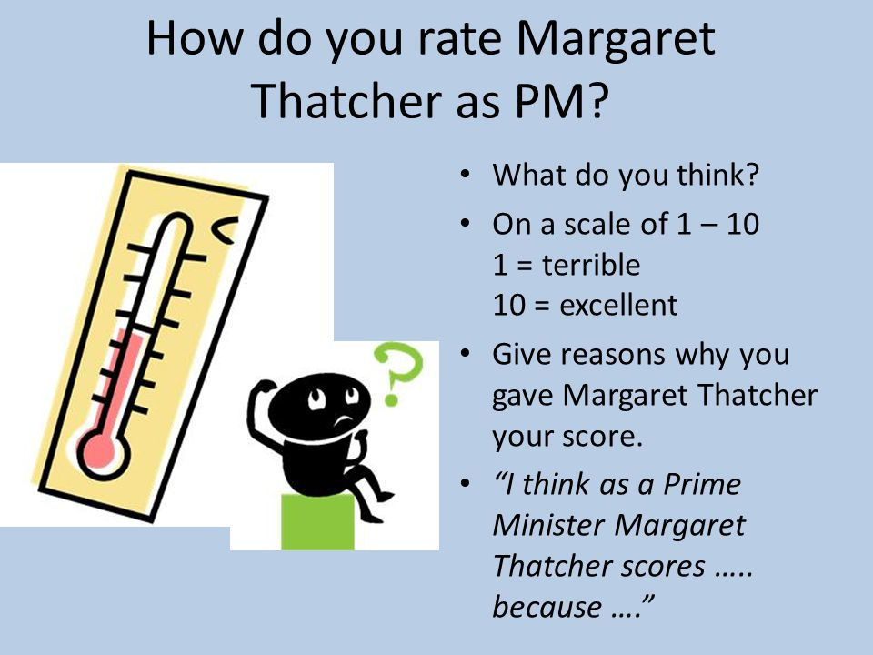 How do you rate Margaret Thatcher as PM. What do you think.