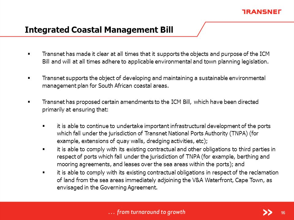 16 Integrated Coastal Management Bill  Transnet has made it clear at all times that it supports the objects and purpose of the ICM Bill and will at a