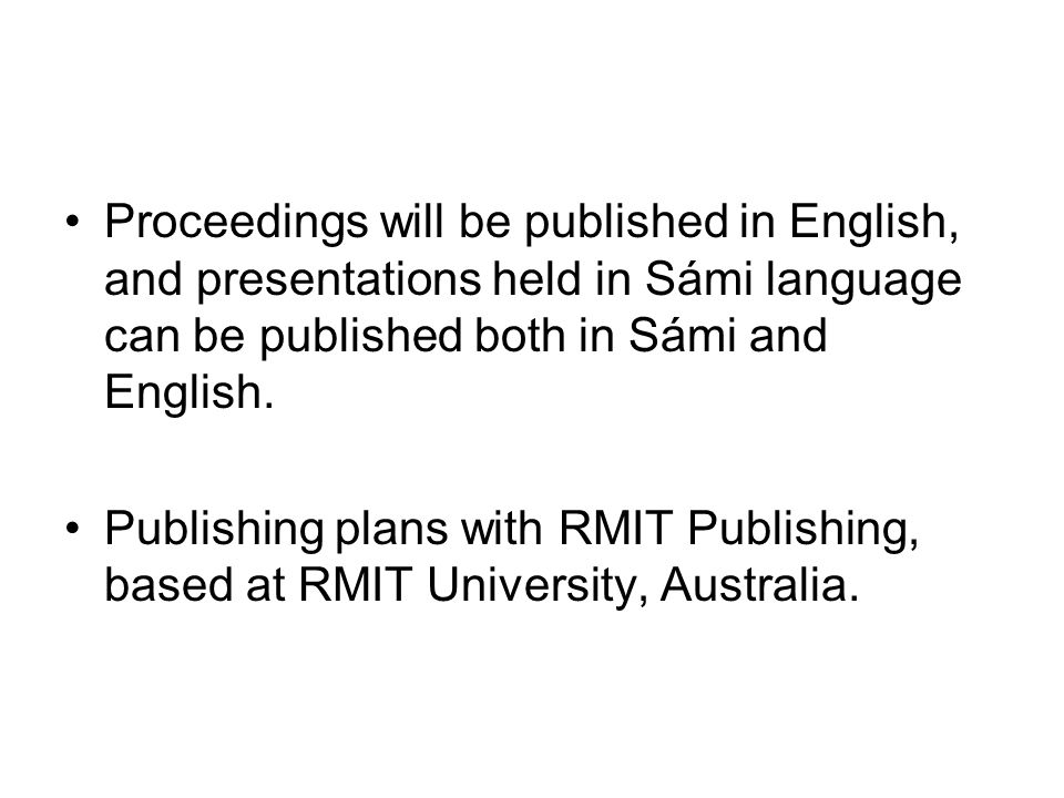 Proceedings will be published in English, and presentations held in Sámi language can be published both in Sámi and English. Publishing plans with RMI