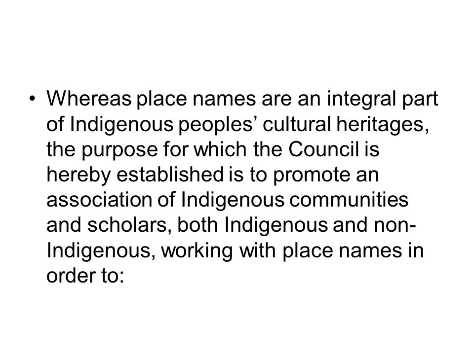 Whereas place names are an integral part of Indigenous peoples' cultural heritages, the purpose for which the Council is hereby established is to prom