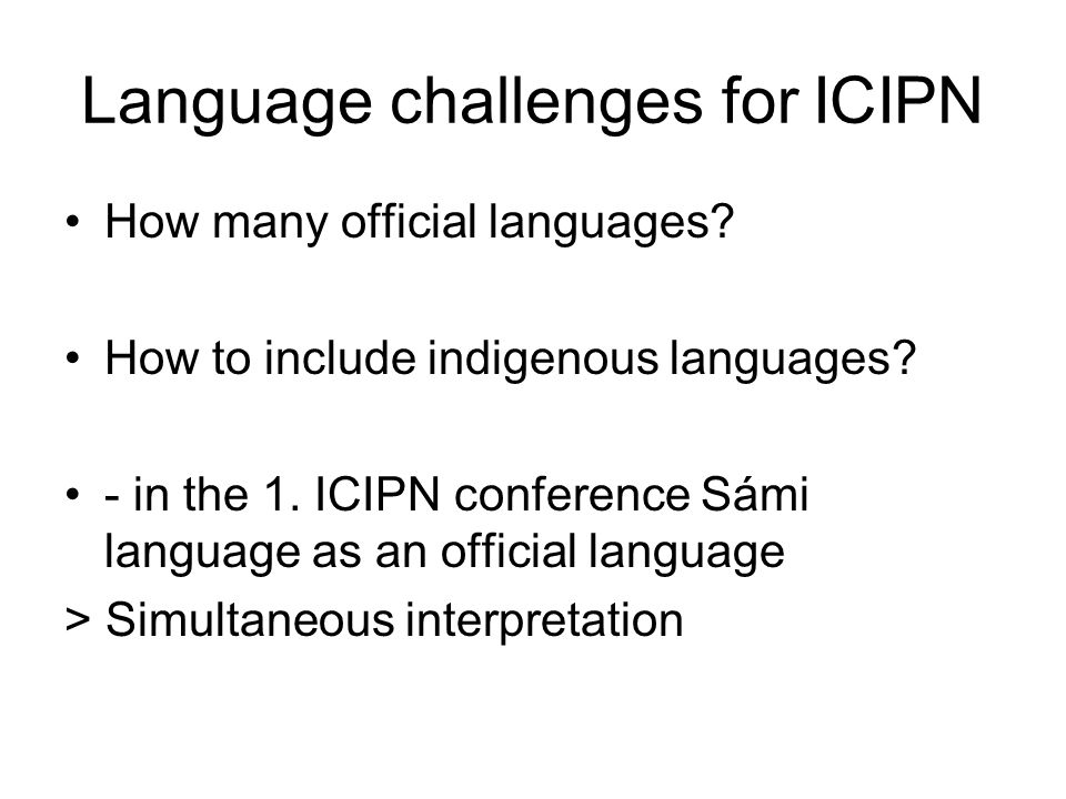 Language challenges for ICIPN How many official languages? How to include indigenous languages? - in the 1. ICIPN conference Sámi language as an offic