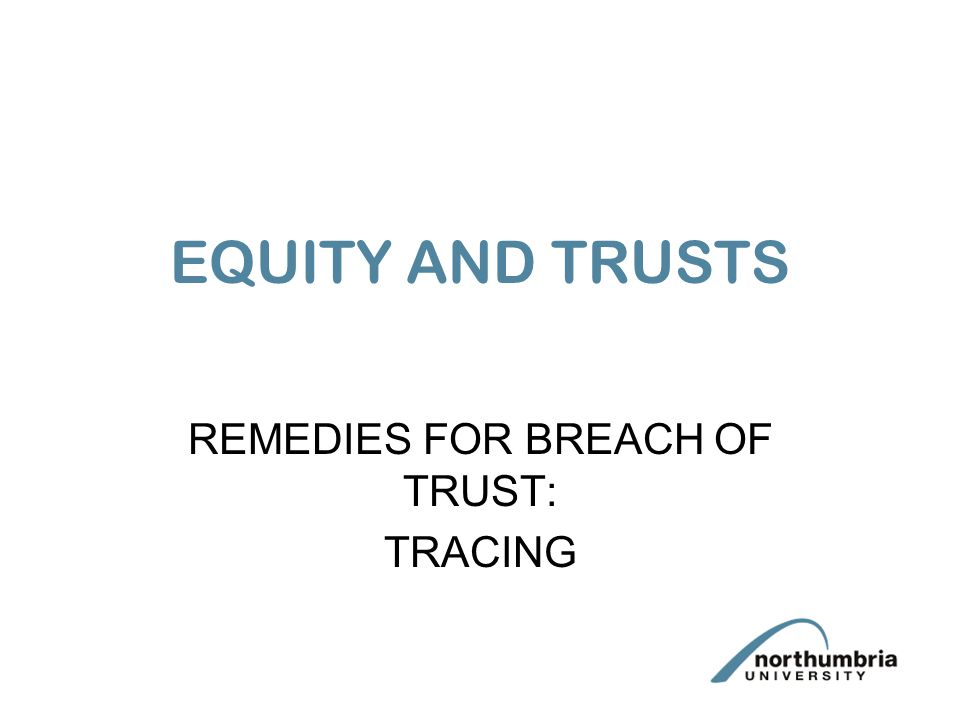 EQUITY AND TRUSTS REMEDIES FOR BREACH OF TRUST: TRACING