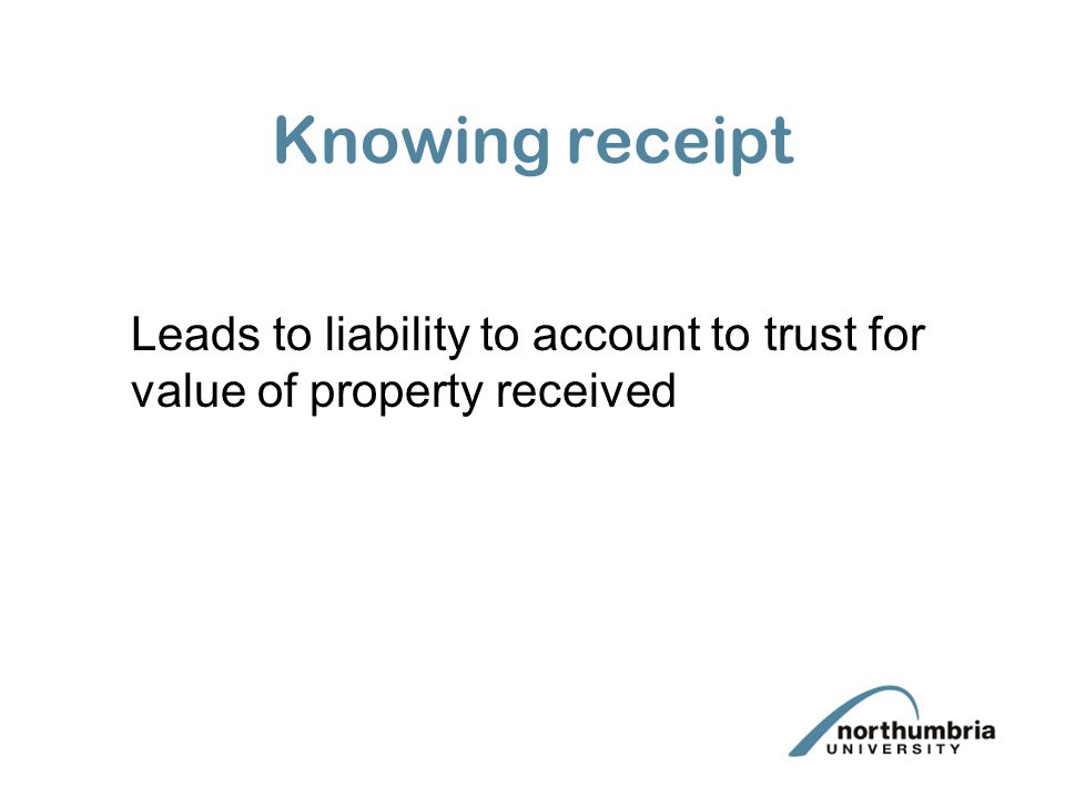 Knowing receipt Leads to liability to account to trust for value of property received