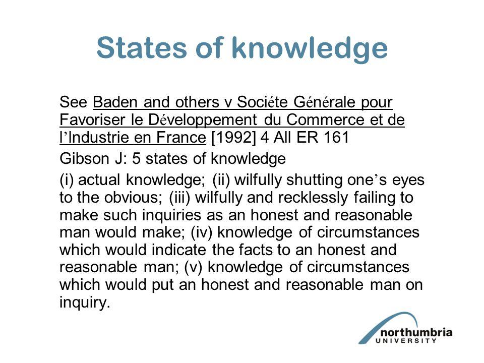States of knowledge See Baden and others v Soci é te G é n é rale pour Favoriser le D é veloppement du Commerce et de l ' lndustrie en France [1992] 4
