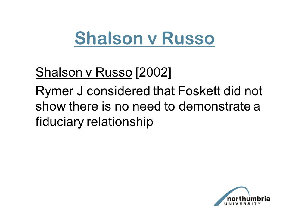 Shalson v Russo Shalson v Russo [2002] Rymer J considered that Foskett did not show there is no need to demonstrate a fiduciary relationship