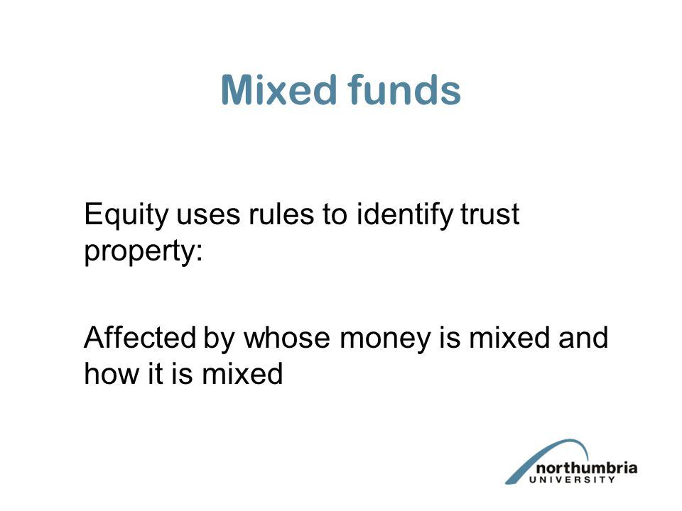 Mixed funds Equity uses rules to identify trust property: Affected by whose money is mixed and how it is mixed