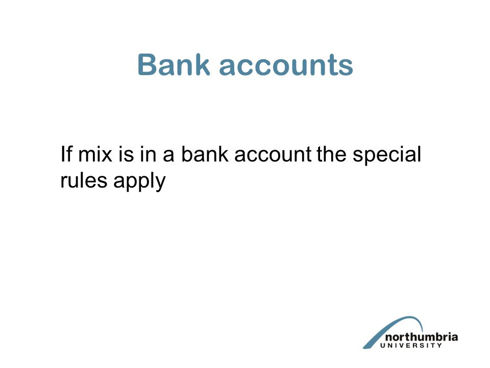 Bank accounts If mix is in a bank account the special rules apply