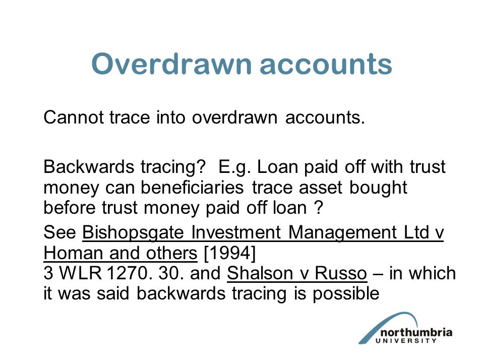 Overdrawn accounts Cannot trace into overdrawn accounts. Backwards tracing? E.g. Loan paid off with trust money can beneficiaries trace asset bought b