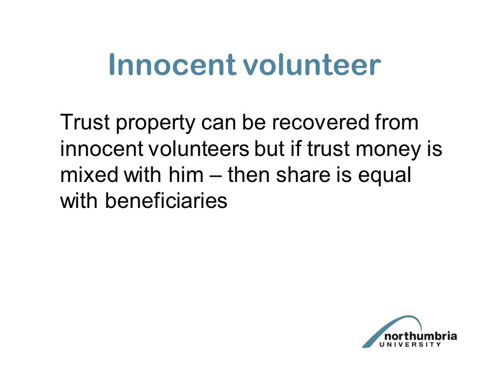 Innocent volunteer Trust property can be recovered from innocent volunteers but if trust money is mixed with him – then share is equal with beneficiar