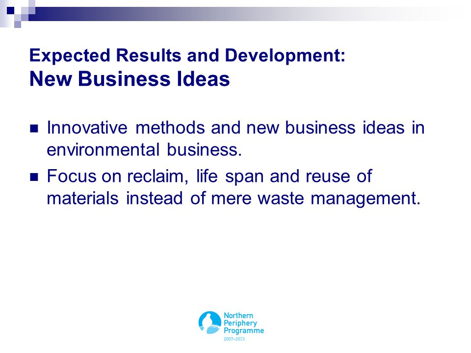Expected Results and Development: New Business Ideas Innovative methods and new business ideas in environmental business.