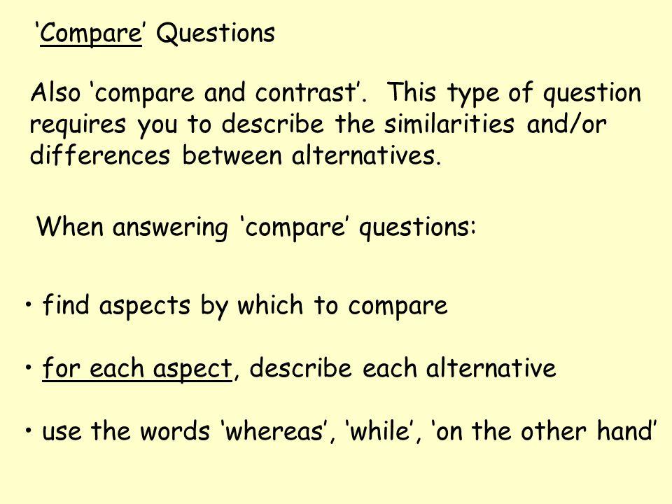 'Compare' Questions Also 'compare and contrast'.