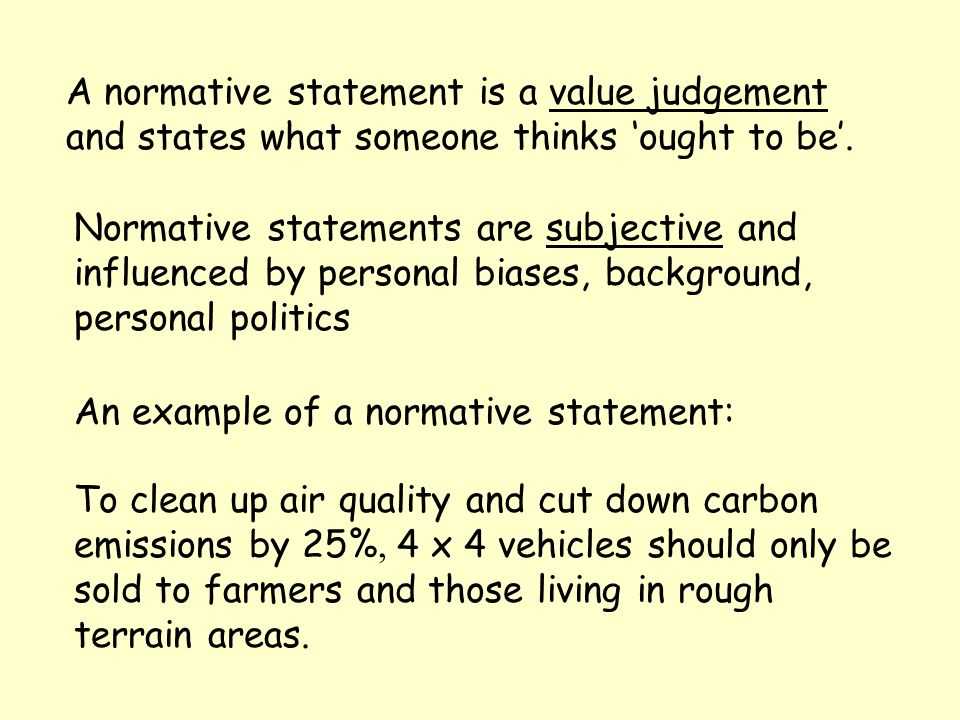 A normative statement is a value judgement and states what someone thinks 'ought to be'.