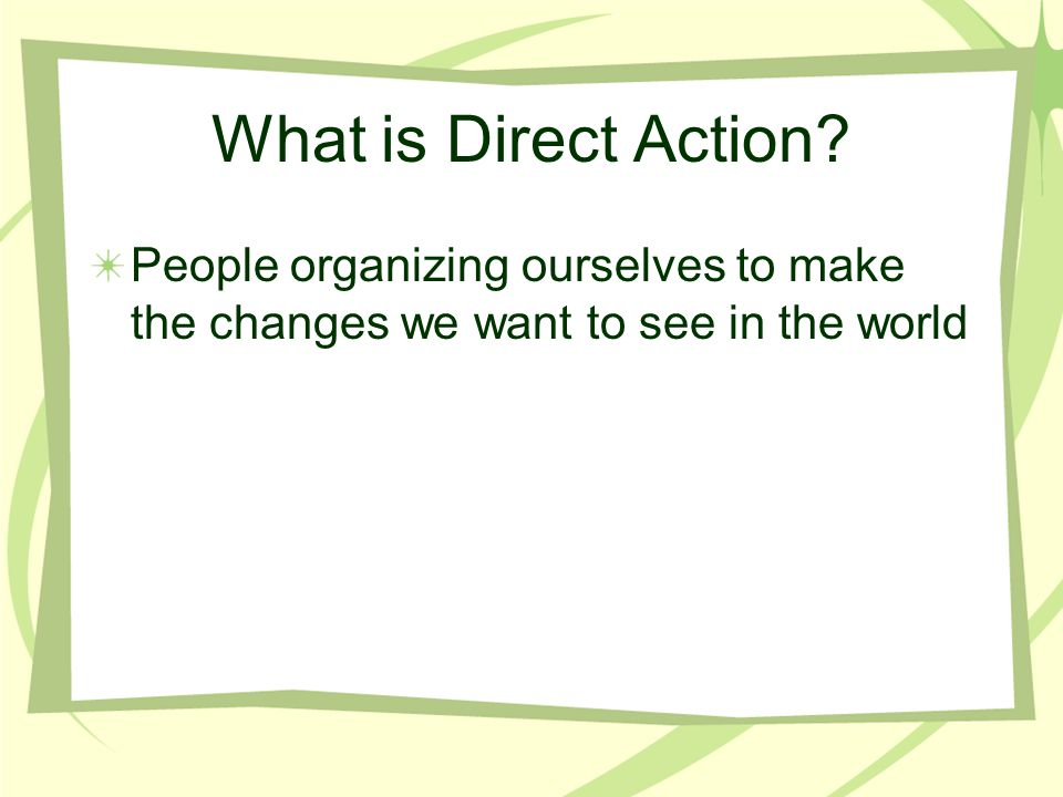 What is Direct Action People organizing ourselves to make the changes we want to see in the world