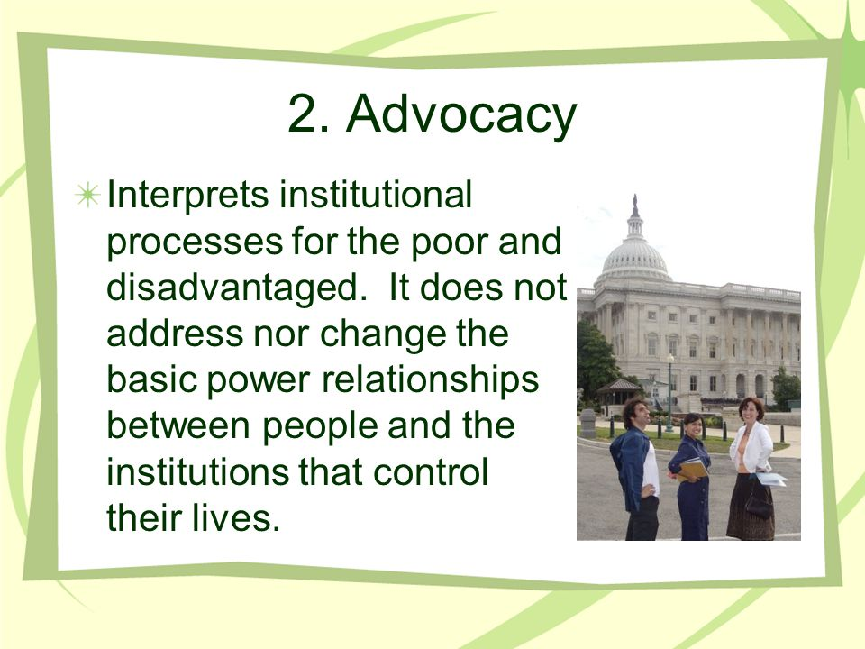2. Advocacy Interprets institutional processes for the poor and disadvantaged.