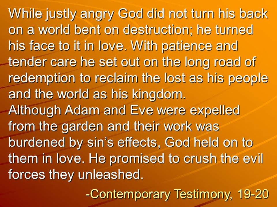 While justly angry God did not turn his back on a world bent on destruction; he turned his face to it in love.