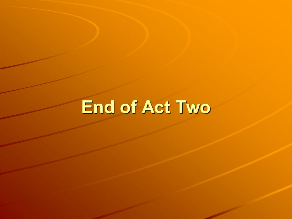End of Act Two
