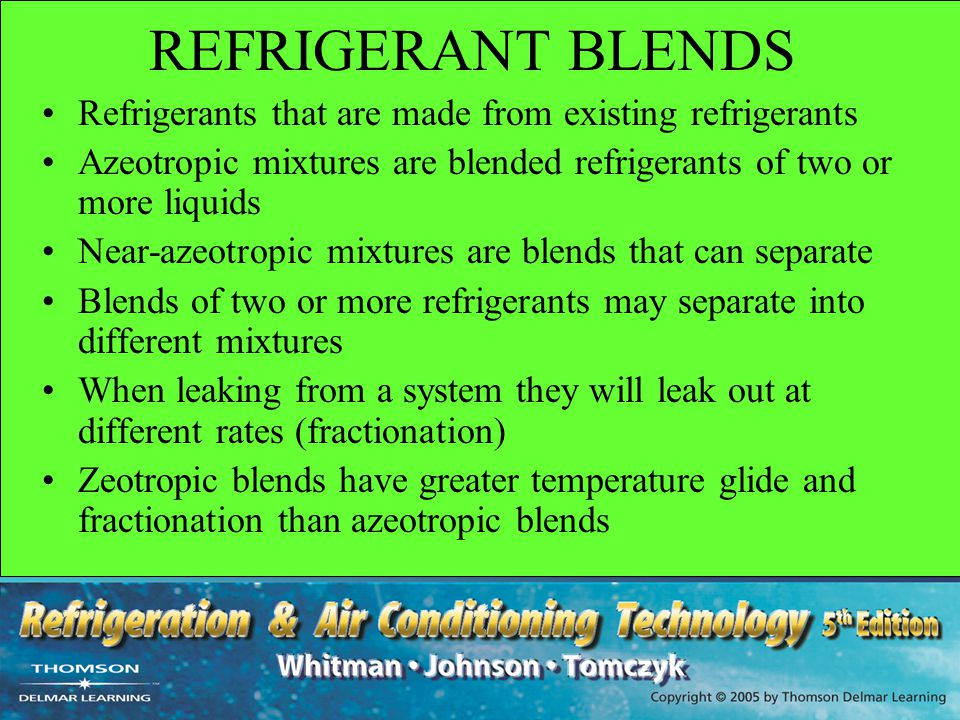 REFRIGERANT BLENDS Refrigerants that are made from existing refrigerants Azeotropic mixtures are blended refrigerants of two or more liquids Near-azeo