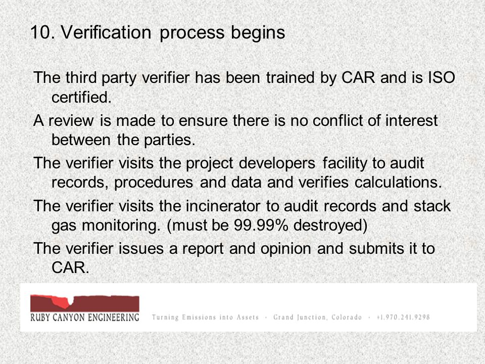 10. Verification process begins The third party verifier has been trained by CAR and is ISO certified. A review is made to ensure there is no conflict