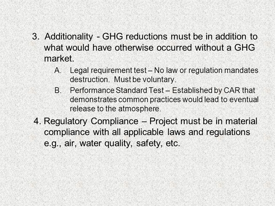 3. Additionality - GHG reductions must be in addition to what would have otherwise occurred without a GHG market. A.Legal requirement test – No law or