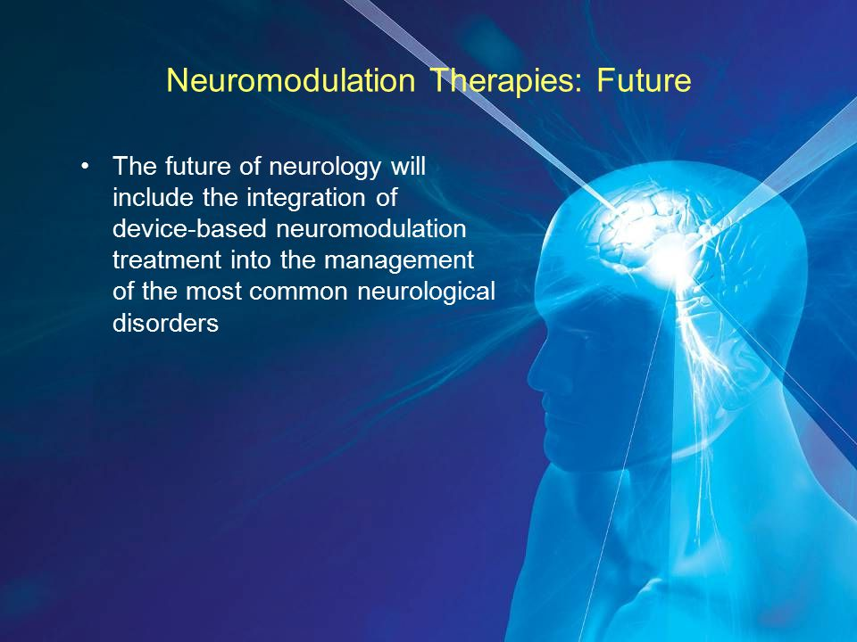 Neuromodulation Therapies: Future The future of neurology will include the integration of device-based neuromodulation treatment into the management of the most common neurological disorders