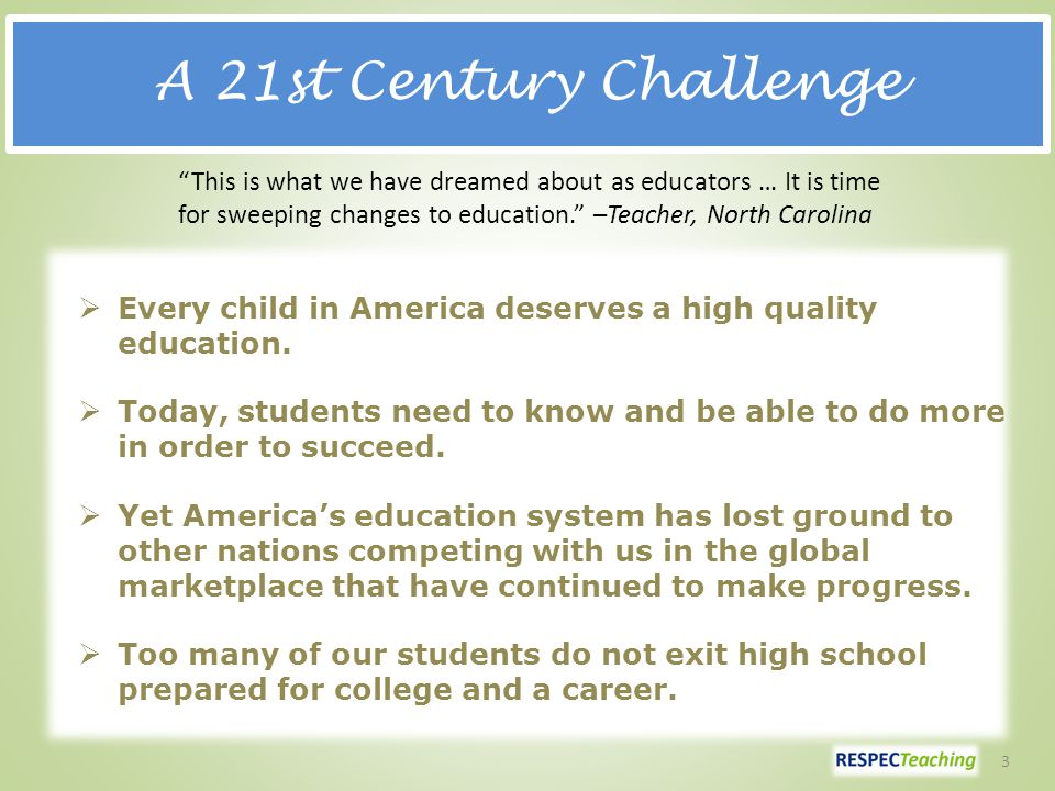 A 21st Century Challenge  Every child in America deserves a high quality education.