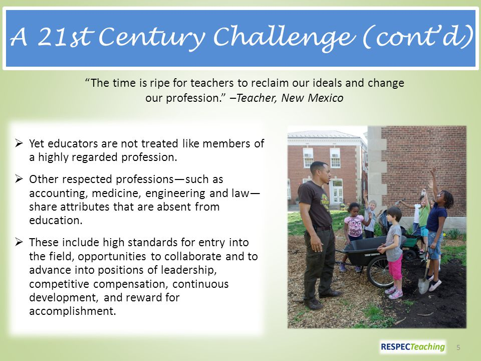 A 21st Century Challenge (cont'd)  Yet educators are not treated like members of a highly regarded profession.