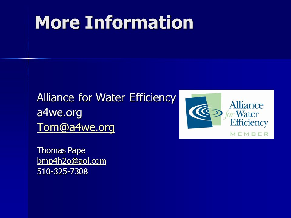 More Information Alliance for Water Efficiency a4we.org Tom@a4we.org Thomas Pape bmp4h2o@aol.com 510-325-7308