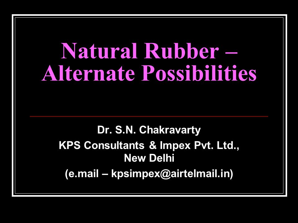 Natural Rubber – Alternate Possibilities Dr. S.N.