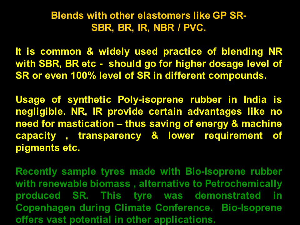 13 Blends with other elastomers like GP SR- SBR, BR, IR, NBR / PVC.