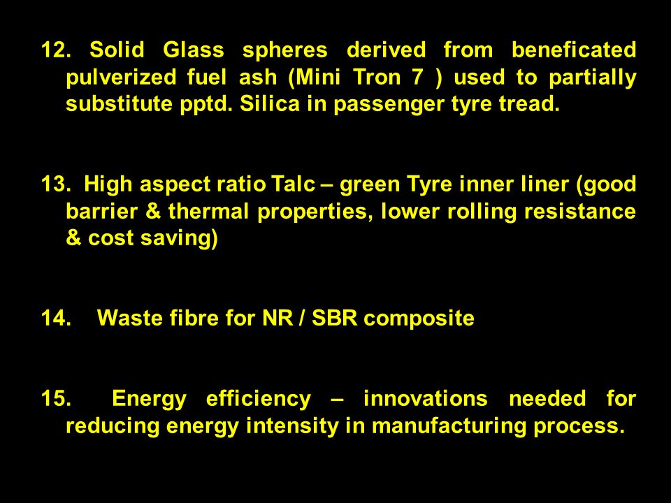 26 12. Solid Glass spheres derived from beneficated pulverized fuel ash (Mini Tron 7 ) used to partially substitute pptd. Silica in passenger tyre tre