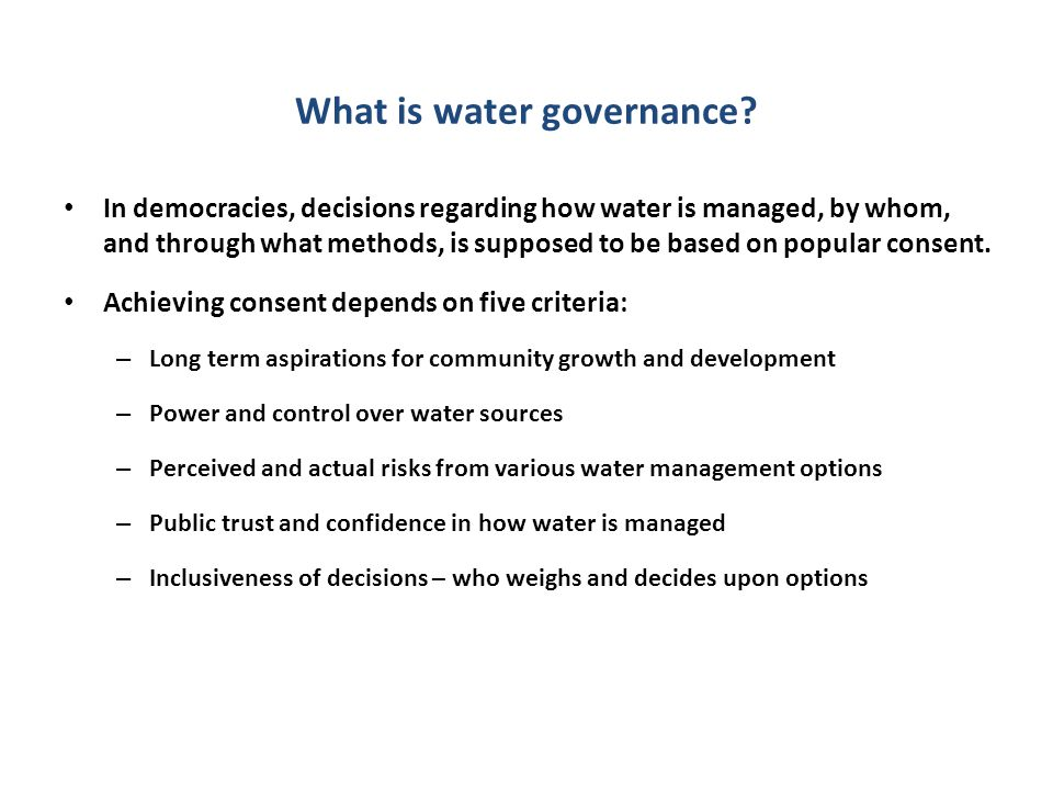 What is water governance? In democracies, decisions regarding how water is managed, by whom, and through what methods, is supposed to be based on popu