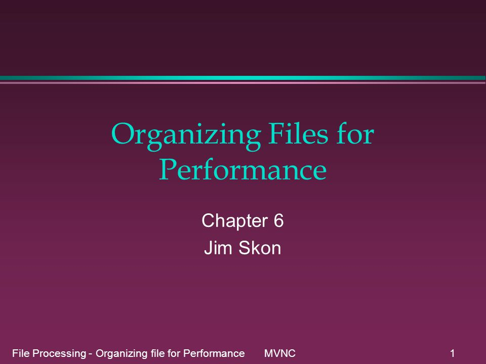 File Processing - Organizing file for Performance MVNC22 Variable-length records - Fragmentation l Recall fragmentation in Fixed-length records »At the end of fields if fixed length fields »At the end of records in variable length fields »Called internal fragmentation l Leaving space and the end of a variable length records also leads to internal fragmentation.