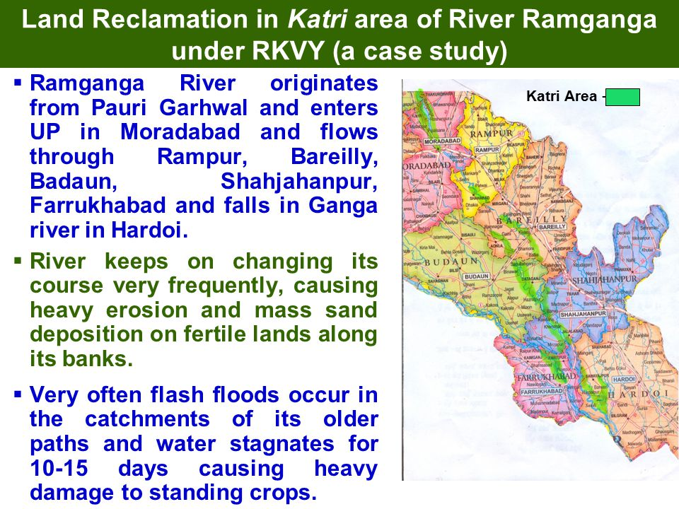 Land Reclamation in Katri area of River Ramganga under RKVY (a case study)  Ramganga River originates from Pauri Garhwal and enters UP in Moradabad a