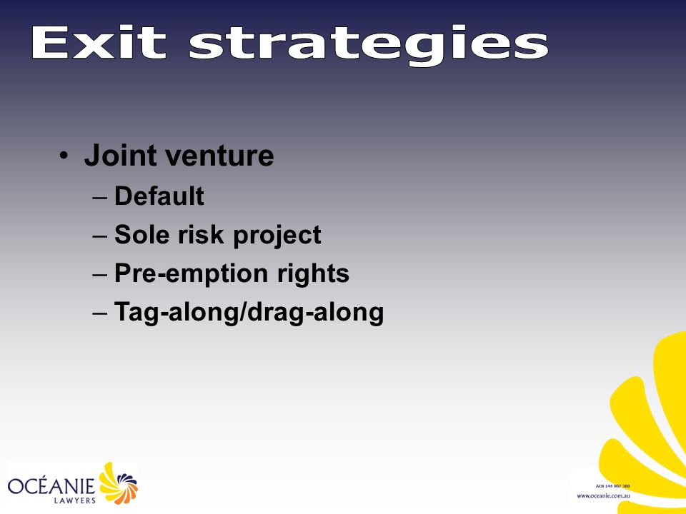 Joint venture –Default –Sole risk project –Pre-emption rights –Tag-along/drag-along