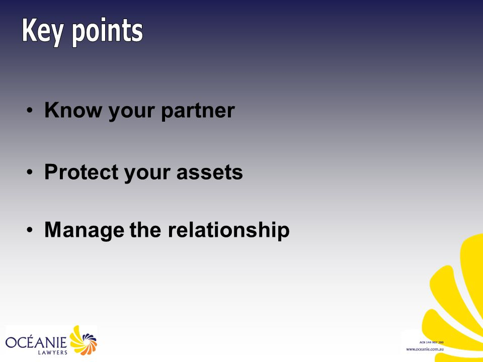 Know your partner Protect your assets Manage the relationship