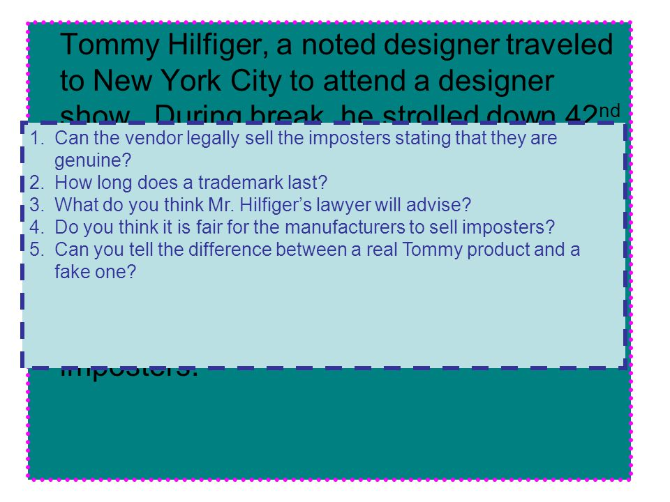 Tommy Hilfiger, a noted designer traveled to New York City to attend a designer show. During break, he strolled down 42 nd Street and observed a vende