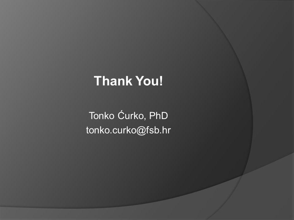 Thank You! Tonko Ćurko, PhD tonko.curko@fsb.hr