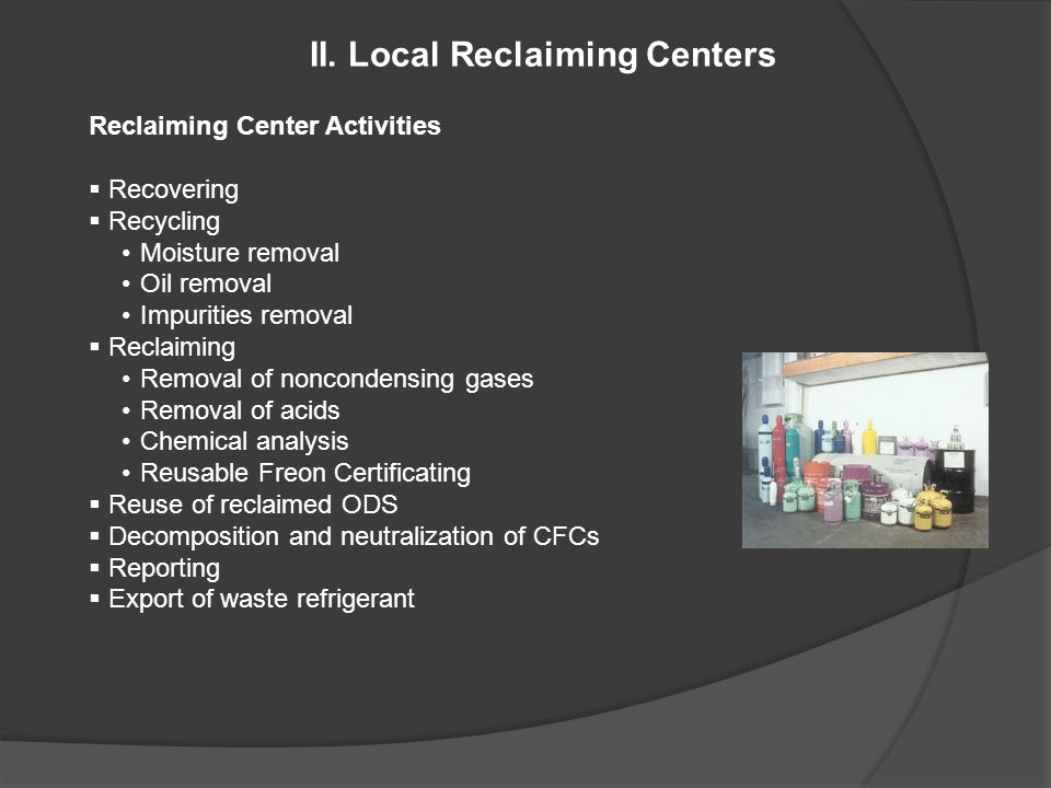 II. Local Reclaiming Centers Reclaiming Center Activities  Recovering  Recycling Moisture removal Oil removal Impurities removal  Reclaiming Remova
